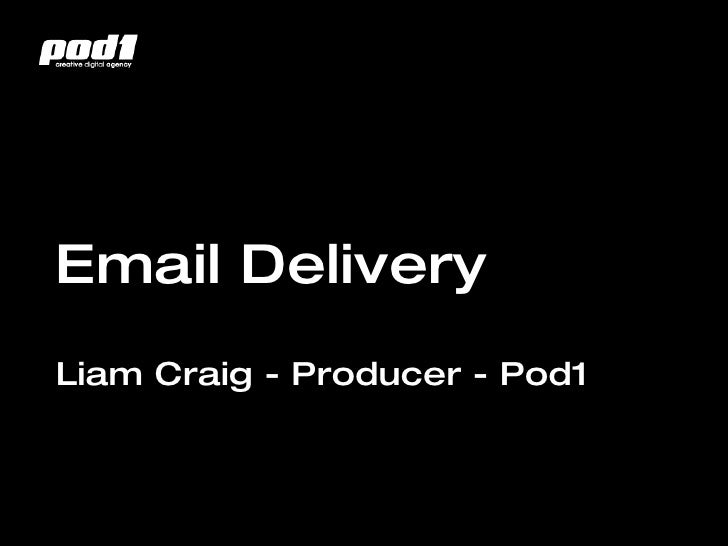 Email Delivery Liam Craig - Producer - Pod1