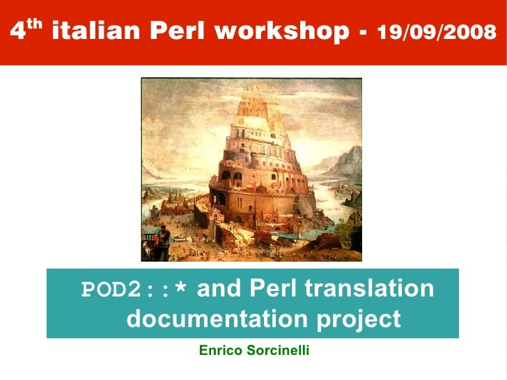 th 4 italian Perl workshop - 19/09/2008           POD2::* and Perl translation          documentation project             ...