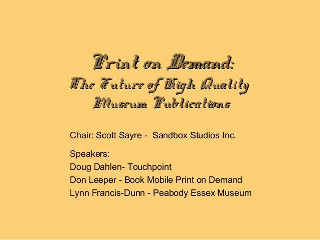 Print on Demand:Print on Demand: The Future of High QualityThe Future of High Quality Museum PublicationsMuseum Publicatio...