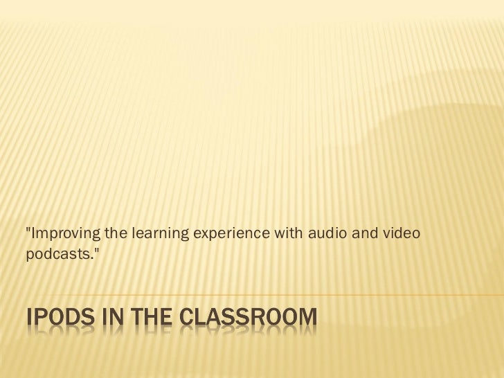 """""""Improving the learning experience with audio and videopodcasts."""""""