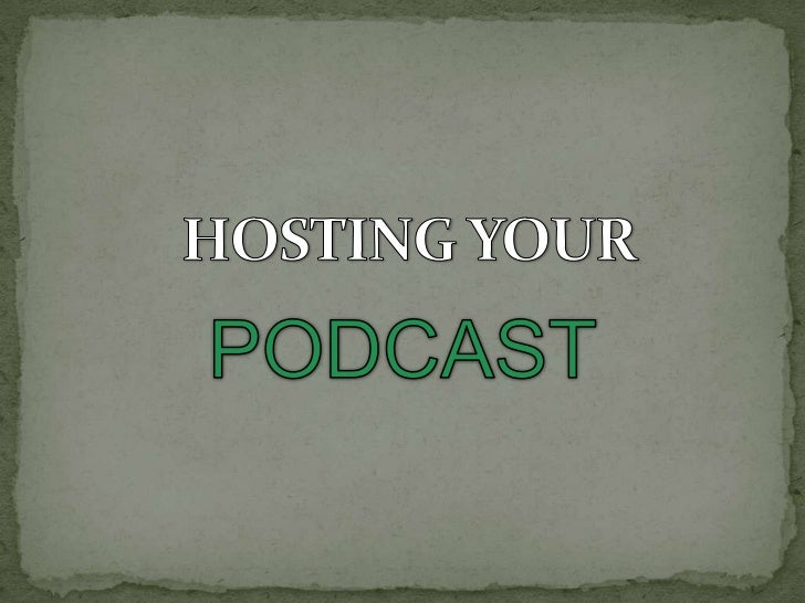 HOSTING YOUR<br />PODCAST<br />