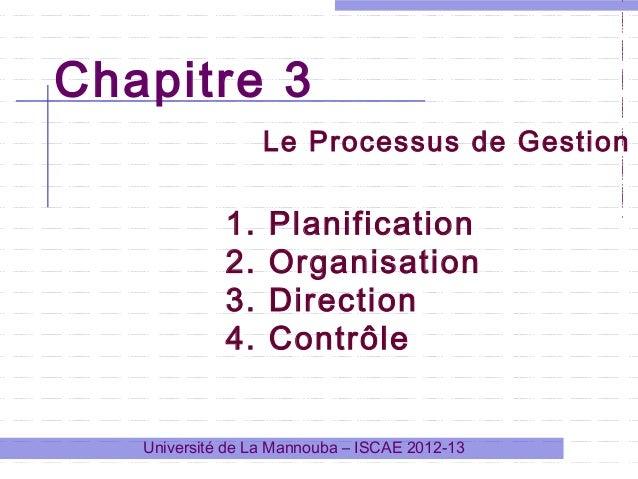 Chapitre 3 Le Processus de Gestion  1. 2. 3. 4.  Planification Organisation Direction Contrôle  Université de La Mannouba ...