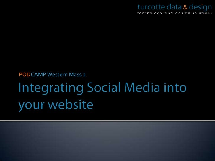 Integrating Social Media into your website<br />PODCAMP Western Mass 2<br />