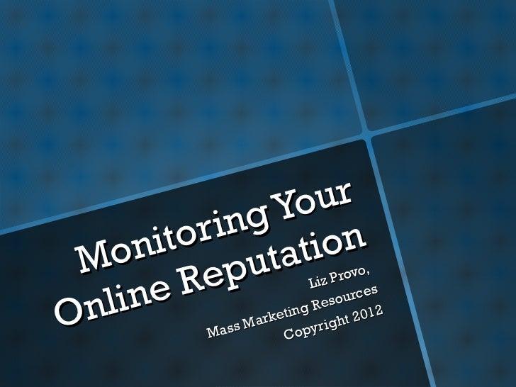 Monitoring Your Online Reputation Liz Provo,  Mass Marketing Resources Copyright 2012