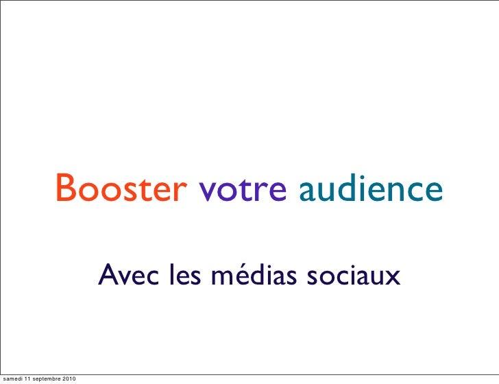 Booster votre audience                             Avec les médias sociaux   samedi 11 septembre 2010