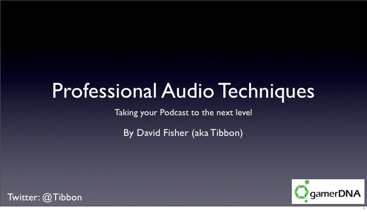 Professional Audio Techniques                    Taking your Podcast to the next level                       By David Fish...