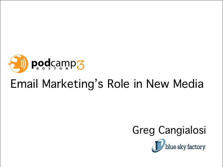 Email Marketing's Role in New Media                          Greg Cangialosi
