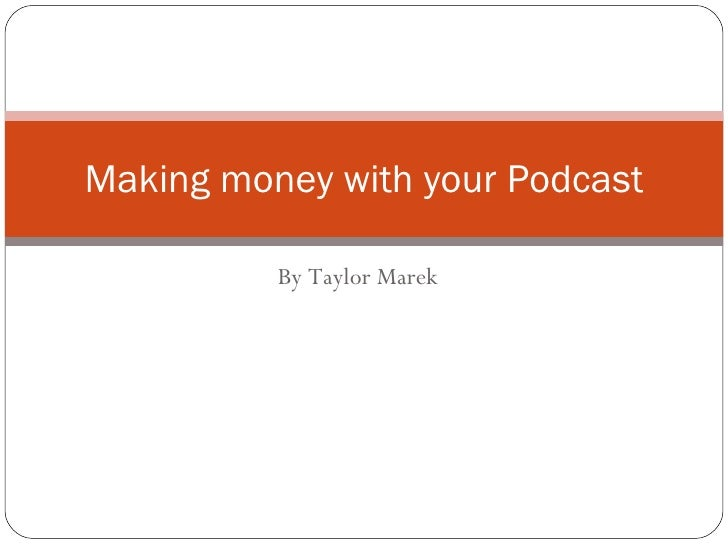 By Taylor Marek Making money with your Podcast