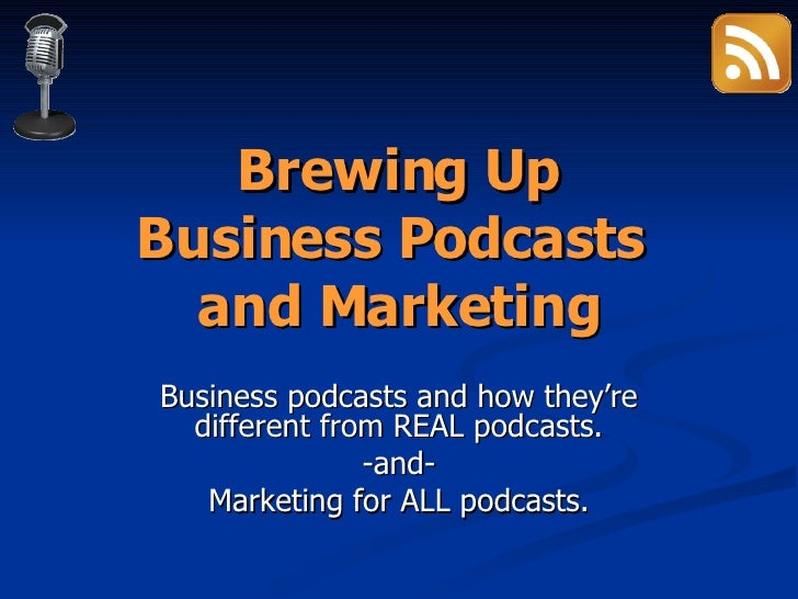 Brewing Up Business Podcasts  and Marketing Business podcasts and how they're different from REAL podcasts. -and- Marketin...