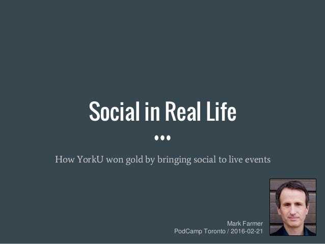 Mark Farmer PodCamp Toronto / 2016-02-21 Social in Real Life How YorkU won gold by bringing social to live events