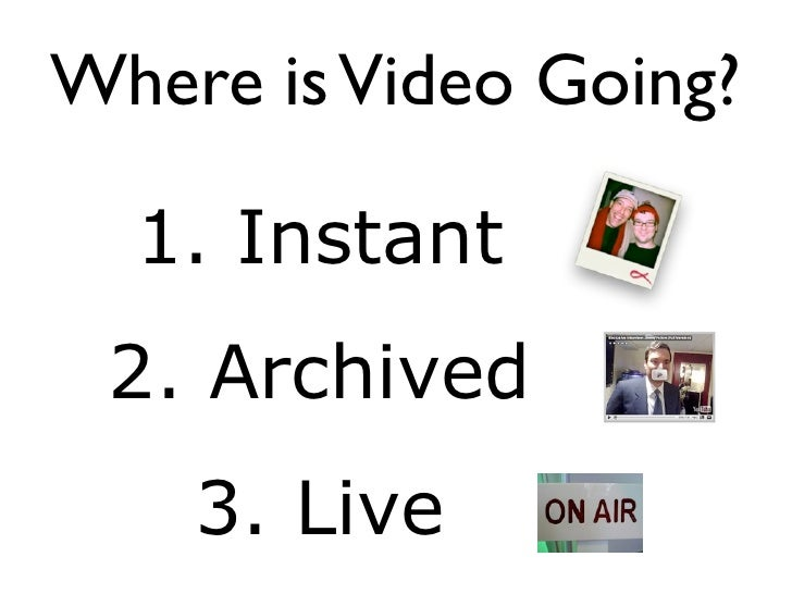 Where is Video Going?    1. Instant  2. Archived     3. Live