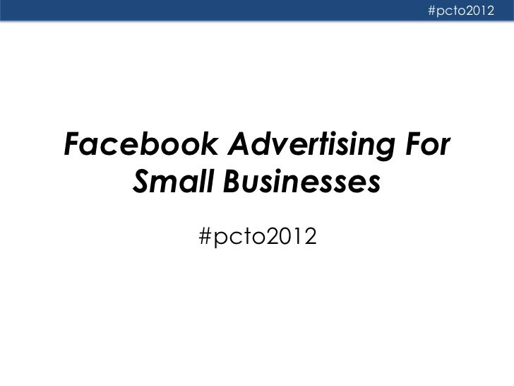 #pcto2012Facebook Advertising For    Small Businesses        #pcto2012