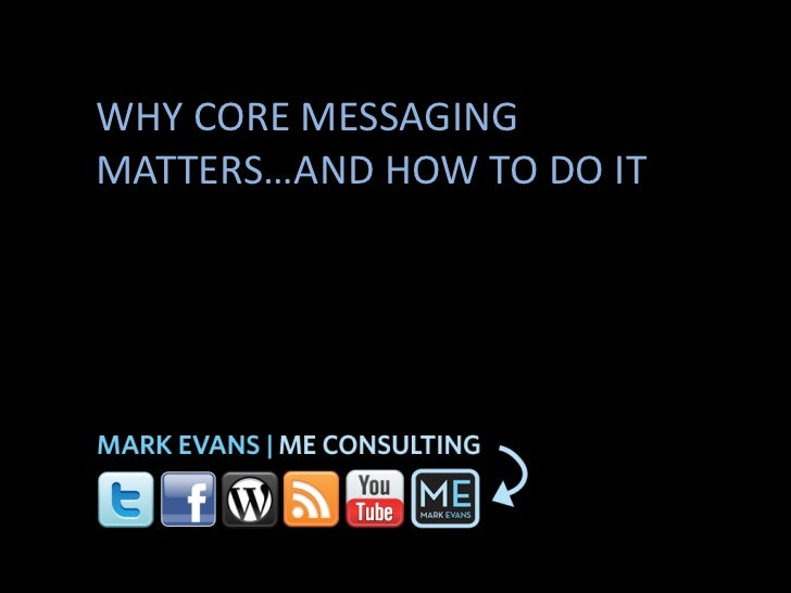 WHY CORE MESSAGING MATTERS…AND HOW TO DO IT<br />