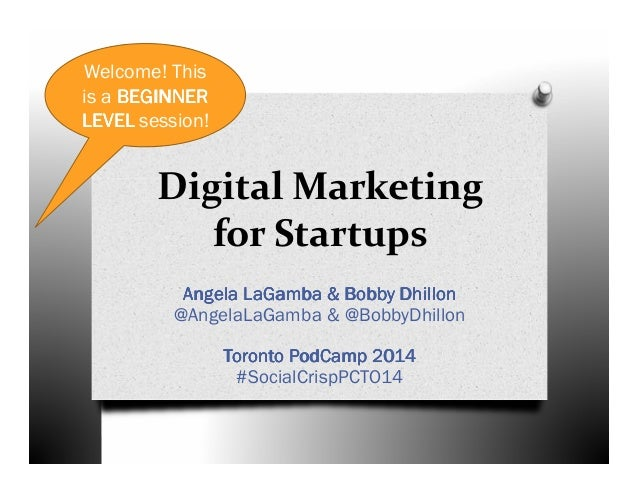 Welcome! This is a BEGINNER LEVEL session!  Digital Marketing for Startups Angela LaGamba & Bobby Dhillon @AngelaLaGamba &...