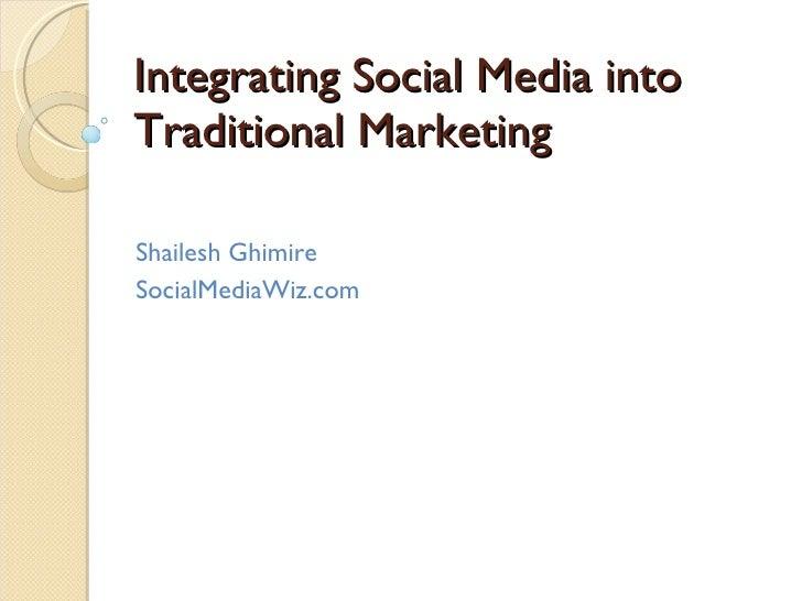 Integrating Social Media into Traditional Marketing Shailesh Ghimire SocialMediaWiz.com