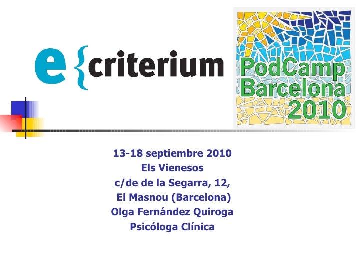 13-18 septiembre 2010 Els Vienesos c/de de la Segarra, 12, El Masnou (Barcelona) Olga Fernández Quiroga Psicóloga Clínica