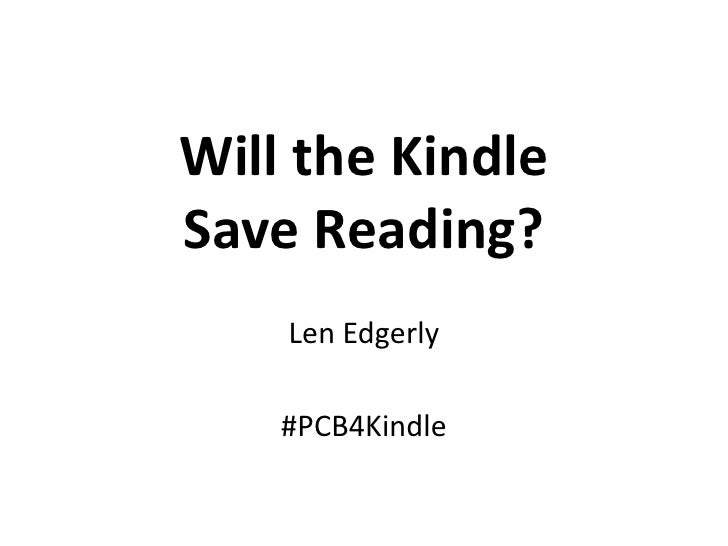 Will the Kindle Save Reading?<br />Len Edgerly<br />#PCB4Kindle<br />