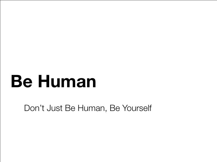 Be Human  Don't Just Be Human, Be Yourself