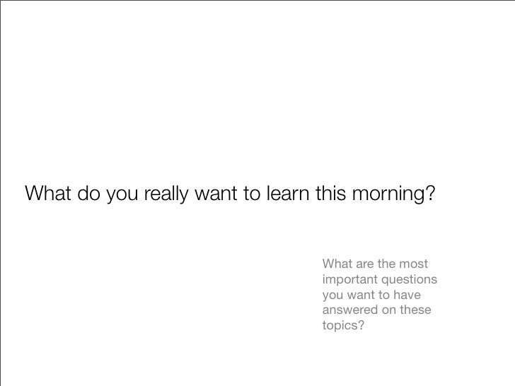 What do you really want to learn this morning?                                    What are the most                       ...