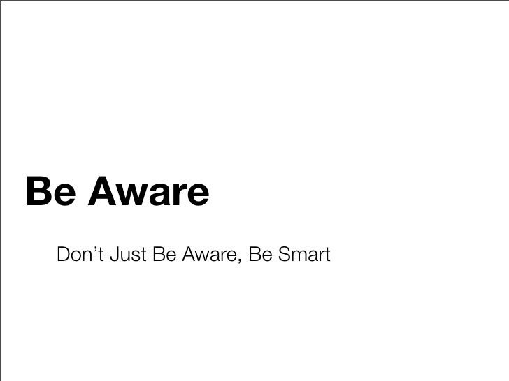 Be Aware  Don't Just Be Aware, Be Smart