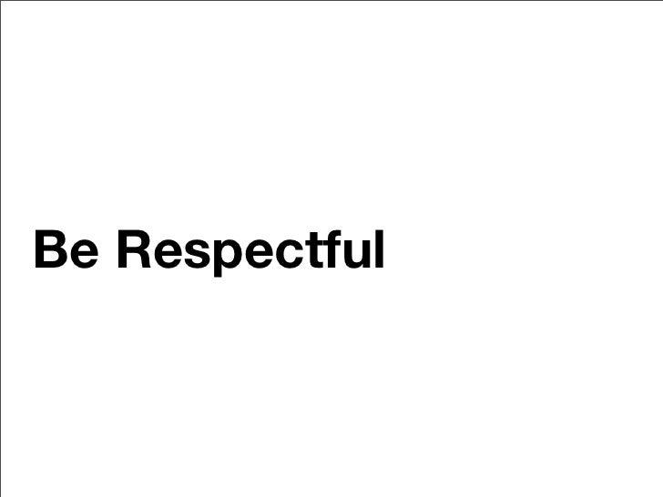 Be Respectful