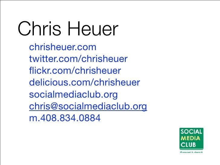 Chris Heuer  chrisheuer.com  twitter.com/chrisheuer  flickr.com/chrisheuer  delicious.com/chrisheuer  socialmediaclub.org  ...