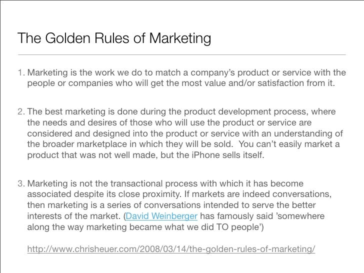 The Golden Rules of Marketing  1. Marketing is the work we do to match a company's product or service with the    people o...