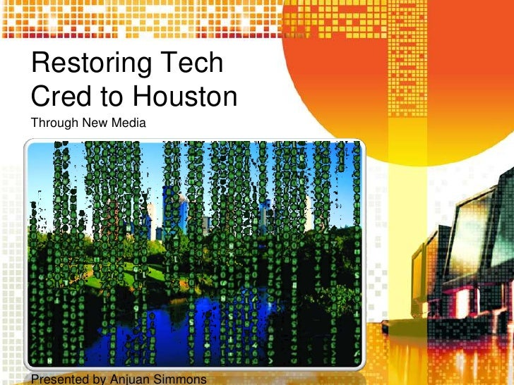 Restoring Tech Cred to Houston<br />Through New Media<br />Presented by Anjuan Simmons<br />