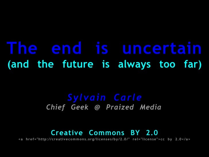 The end is uncertain (and the future is always too far)       +       +                             Sylvain Carle         ...