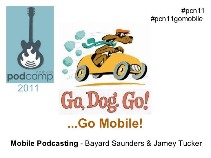 ...Go Mobile! Mobile Podcasting  - Bayard Saunders & Jamey Tucker 2011 #pcn11 #pcn11gomobile