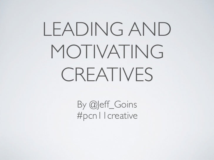 LEADING AND MOTIVATING  CREATIVES  By @Jeff_Goins  #pcn11creative