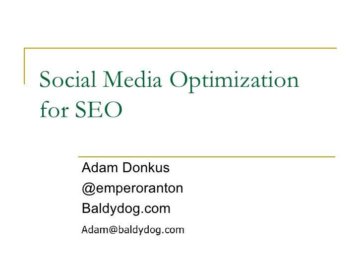 Social Media Optimization for SEO Adam Donkus @emperoranton Baldydog.com