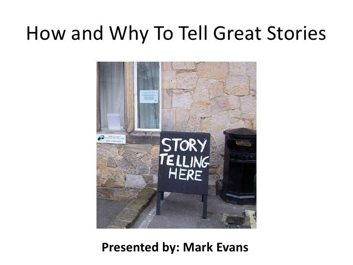 How and Why To Tell Great Stories<br />Presented by: Mark Evans<br />