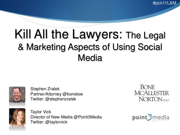 #pcn11L&M<br />Kill All the Lawyers: The Legal & Marketing Aspects of Using Social Media<br />Stephen Zralek<br />Partner/...