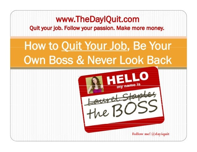 www.TheDayIQuit.comQuit your job Follow your passion Make more moneyHow to Quit Your Job Be YourQuit your job. Follow your...