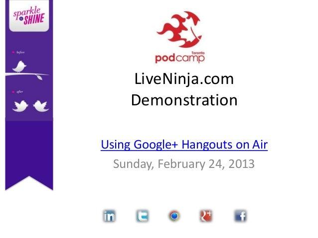 LiveNinja.com     DemonstrationUsing Google+ Hangouts on Air  Sunday, February 24, 2013
