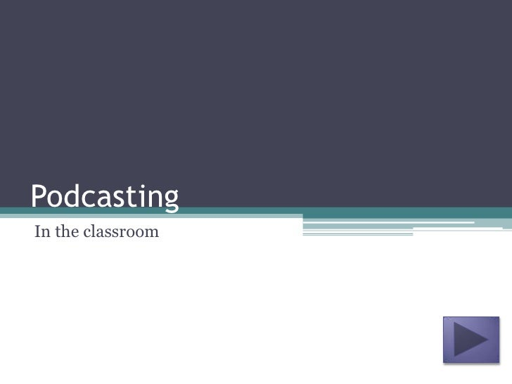 Podcasting<br />In the classroom<br />