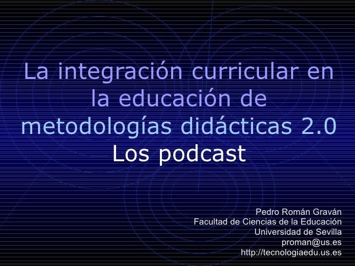 La integración curricular en la educación de  metodologías didácticas 2.0 Los podcast Pedro Román Graván Facultad de Cienc...