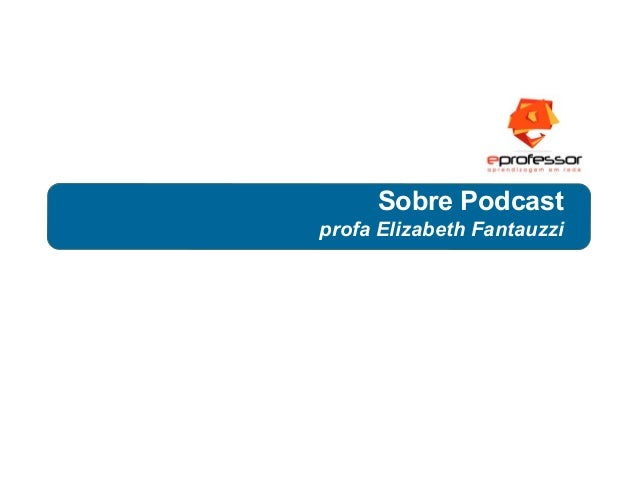 Sobre Podcast profa Elizabeth Fantauzzi