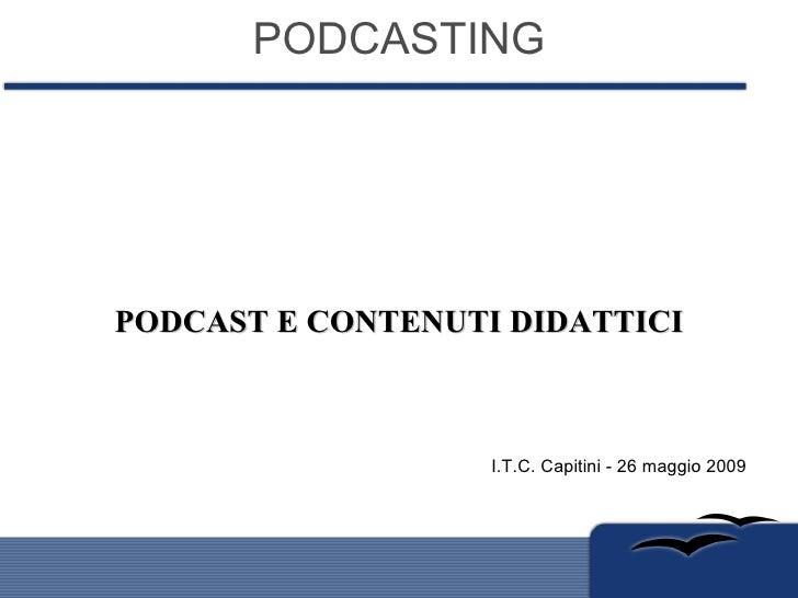 PODCASTING PODCAST E CONTENUTI DIDATTICI I.T.C. Capitini - 26 maggio 2009