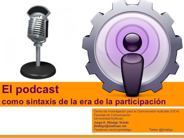 El podcastcomo sintaxis de la era de la participación                        Centro de Investigación para la Comunicación ...