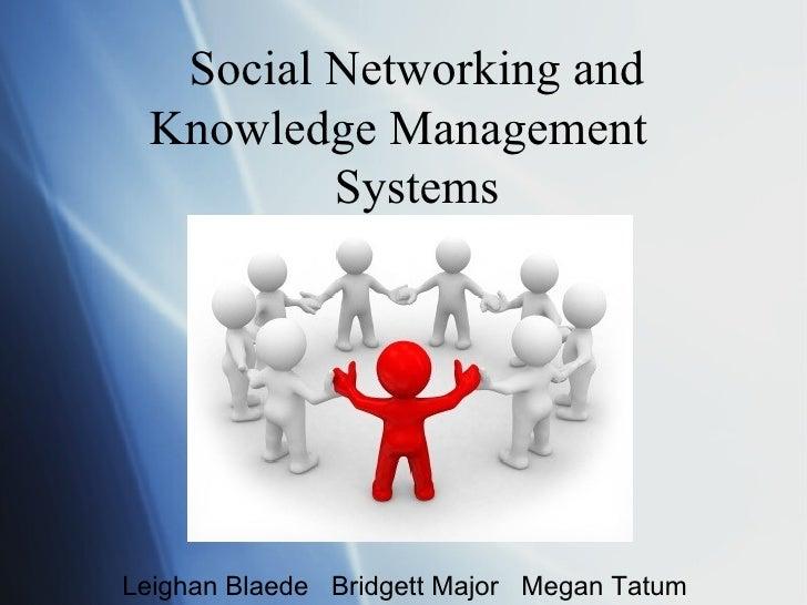 Social Networking and Knowledge Management  Systems Leighan Blaede  Bridgett Major  Megan Tatum