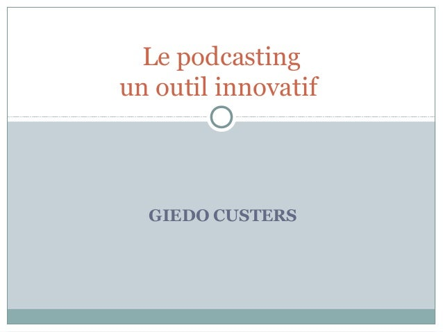 GIEDO CUSTERSLe podcastingun outil innovatif