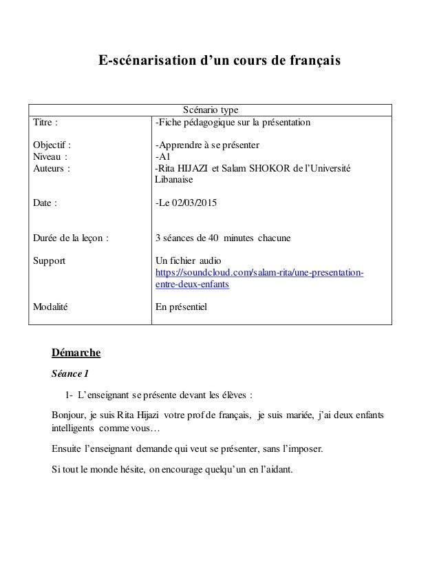 E-scénarisation d'un cours de français Scénario type Titre : Objectif : Niveau : Auteurs : Date : Durée de la leçon : Supp...