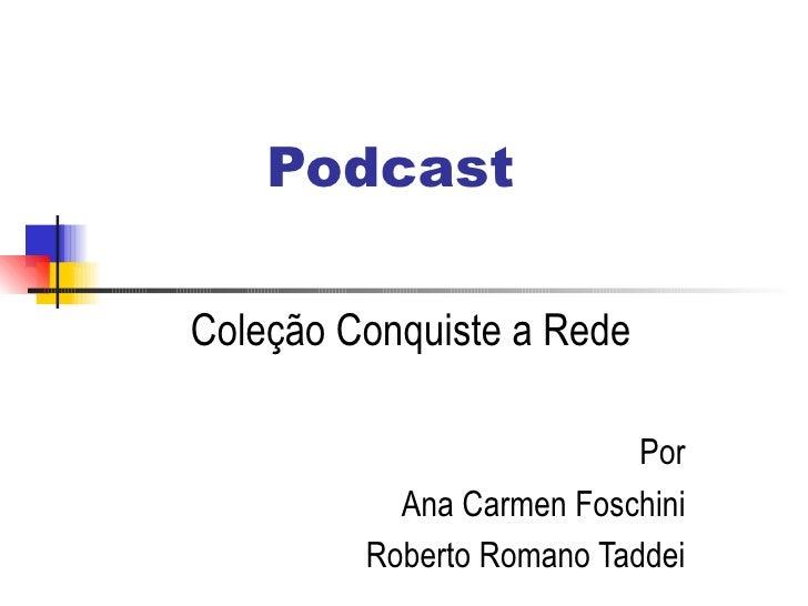 Podcast Coleção Conquiste a Rede Por Ana Carmen Foschini Roberto Romano Taddei