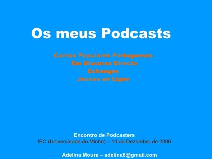 Os meus Podcasts  Contos Populares Portugueses Em Discurso Directo Echanges Jeunes en Ligne Adelina Moura – adelina8@gmail...
