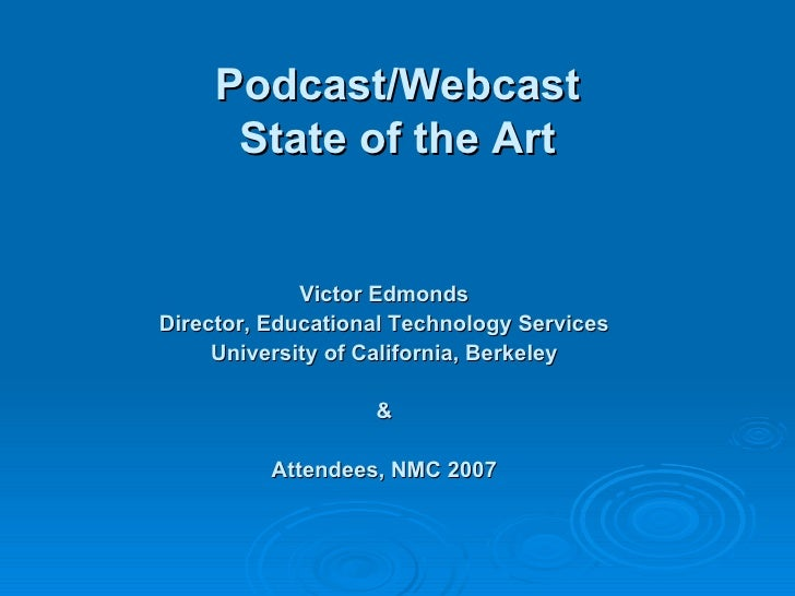 Podcast/Webcast State of the Art <ul><li>Victor Edmonds </li></ul><ul><li>Director, Educational Technology Services </li><...