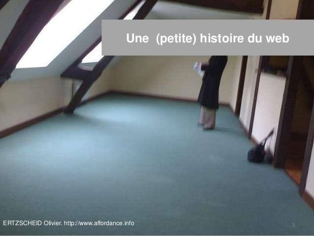 Une (petite) histoire du web ERTZSCHEID Olivier. http://www.affordance.info 1