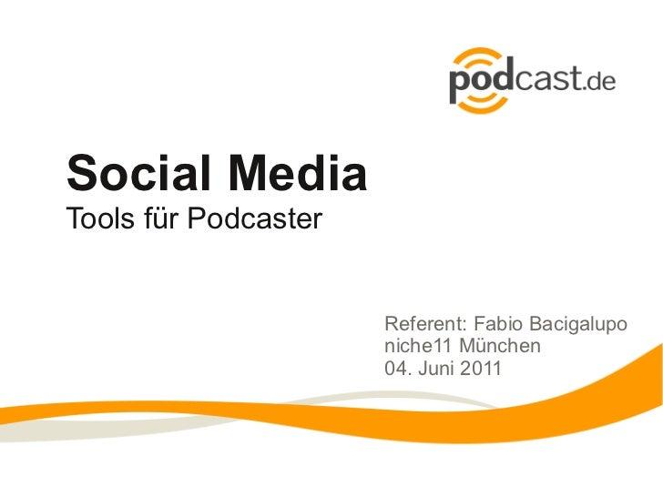 Social MediaTools für Podcaster                      Referent: Fabio Bacigalupo                      niche11 München      ...