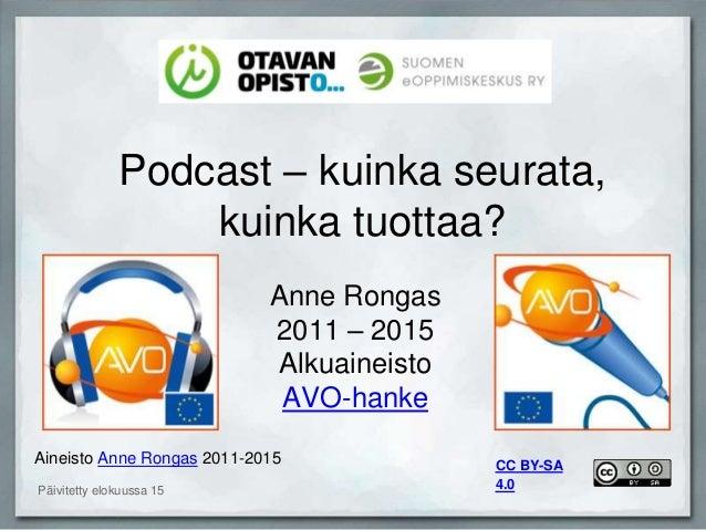 Podcast – kuinka seurata, kuinka tuottaa? Anne Rongas 2011 – 2015 Alkuaineisto AVO-hanke Aineisto Anne Rongas 2011-2015 CC...
